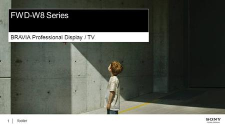 Footer 1 FWD-W8 Series BRAVIA Professional Display / TV.