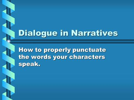 Dialogue in Narratives How to properly punctuate the words your characters speak.