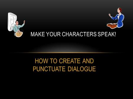 HOW TO CREATE AND PUNCTUATE DIALOGUE MAKE YOUR CHARACTERS SPEAK!