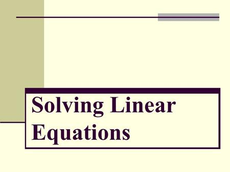 Solving Linear Equations. Example 1 It's obvious what the answer is. However, we need to start with the basics and work our way up because we need to.