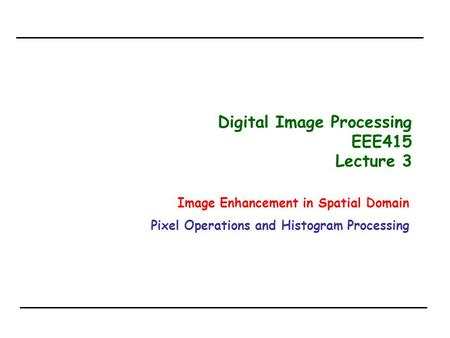 Digital Image Processing EEE415 Lecture 3