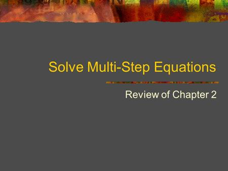 Solve Multi-Step Equations Review of Chapter 2. Steps to Solve Equations with Variables on Both Sides  1) Simplify each side  Get rid of double Negatives.