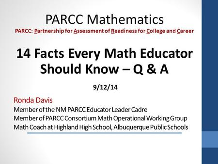Ronda Davis Member of the NM PARCC Educator Leader Cadre Member of PARCC Consortium Math Operational Working Group Math Coach at Highland High School,