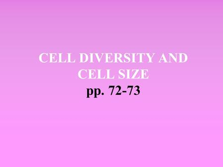 CELL DIVERSITY AND CELL SIZE pp. 72-73. Cell shape Cells specialized (i.e. epithelial vs nerve cell) Cell shape related to function of the cell.