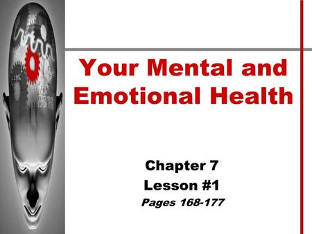 Your Mental and Emotional Health Chapter 7 Lesson #1 Pages 168-177.