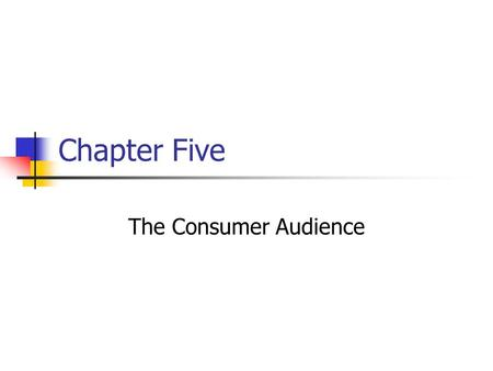 Chapter Five The Consumer Audience. Prentice Hall, © 2009 5-2 Consumer behavior can be best described as: a) How individuals or groups select, purchase,