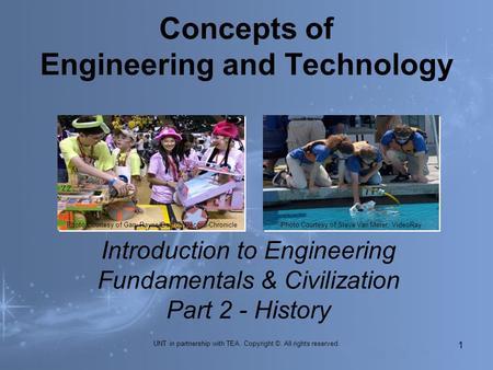 Concepts of Engineering and Technology UNT in partnership with TEA. Copyright ©. All rights reserved. Introduction to Engineering Fundamentals & Civilization.