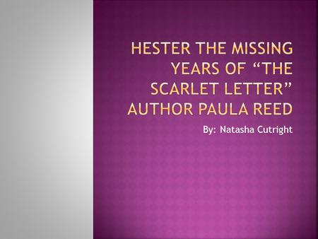 "By: Natasha Cutright.  Hester The Missing Years Of ""The Scarlet Letter""-Blood Spell  In Hester The Missing Years Of ""The Scarlet Letter"" Hester is taking."