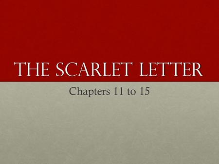 The Scarlet Letter Chapters 11 to 15. Warm UP: (for Everyone) Cite specific quotes or passages when answering the following questions: What did you find.