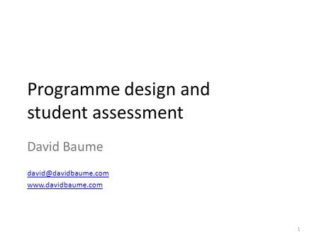 Programme design and student assessment David Baume  1.