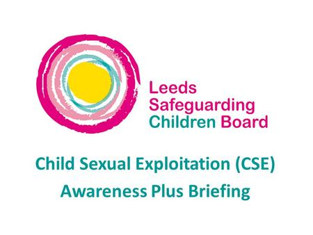 Child Sexual Exploitation (CSE) Awareness Plus Briefing.