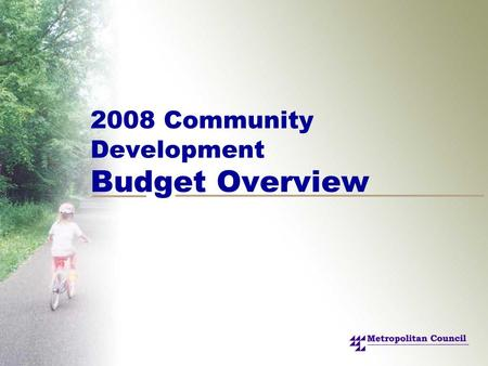 2008 Community Development Budget Overview. 2 Introduction Changes to division structure Challenges and opportunities 2008 proposed budget.