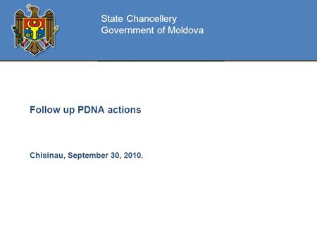 Follow up PDNA actions Chisinau, September 30, 2010. State Chancellery Government of Moldova.