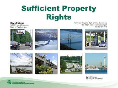 Sufficient Property Rights Dawn Fletcher WSDOT Local Programs Right of Way Services Northwest Regional Right-of-Way Conference The Hilton, Vancouver,
