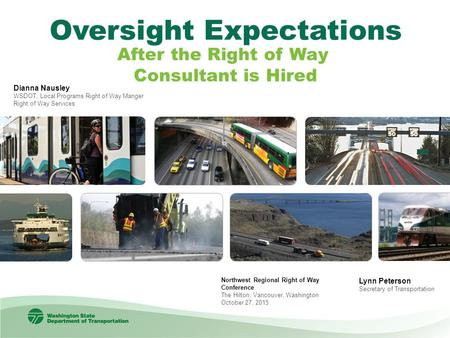 Northwest Regional Right of Way Conference The Hilton, Vancouver, Washington October 27, 2015 Lynn Peterson Secretary of Transportation Oversight Expectations.