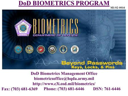 Fax: (703) 681-6369 DoD BIOMETRICS PROGRAM DoD Biometrics Management Office  Phone: (703)
