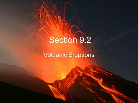 Section 9.2 Volcanic Eruptions. What FACTORS determine if a volcano erupts violently or quietly?