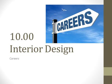 10.00 Interior Design Careers. GETTING A JOB…STARTING YOUR CAREER!