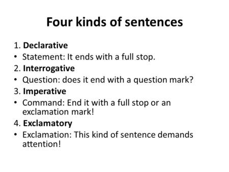 1. Declarative Statement: It ends with a full stop. 2. Interrogative Question: does it end with a question mark? 3. Imperative Command: End it with a full.