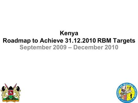 18.11.09 Kenya Roadmap to Achieve 31.12.2010 RBM Targets September 2009 – December 2010.