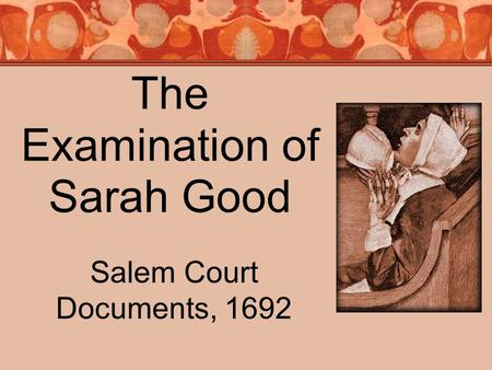 The Examination of Sarah Good Salem Court Documents, 1692.