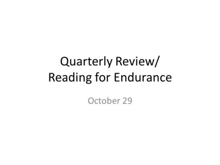 Quarterly Review/ Reading for Endurance October 29.