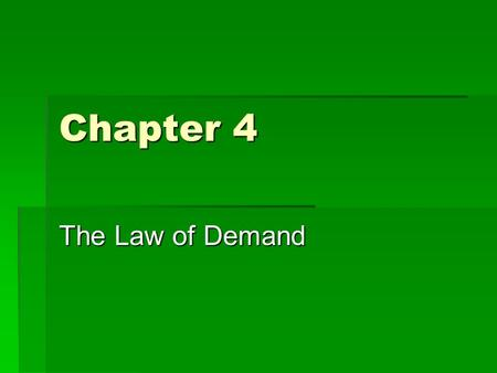 Chapter 4 The Law of Demand What is Demand?  Quantity demanded of a product or service is the number that would be bought by the public at a given price.