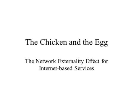 The Chicken and the Egg The Network Externality Effect for Internet-based Services.
