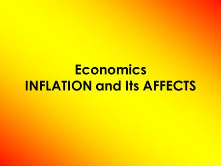 Economics INFLATION and Its AFFECTS. Measuring the Cost of Living Inflation ( π ) –occurs when the economy's overall price level is rising. Inflation.