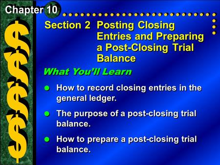 Section 2Posting Closing Entries and Preparing a Post-Closing Trial Balance What You'll Learn  How to record closing entries in the general ledger. 