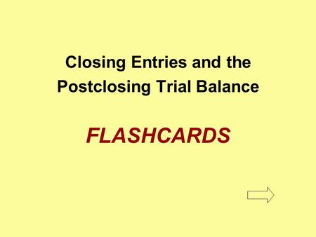 Closing Entries and the Postclosing Trial Balance FLASHCARDS.