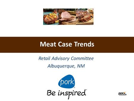 Meat Case Trends Retail Advisory Committee Albuquerque, NM.