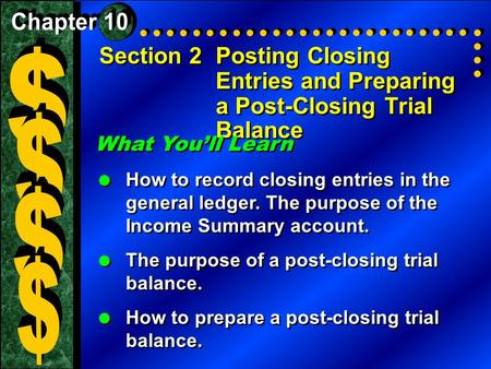 Section 2Posting Closing Entries and Preparing a Post-Closing Trial Balance What You'll Learn  How to record closing entries in the general ledger. The.