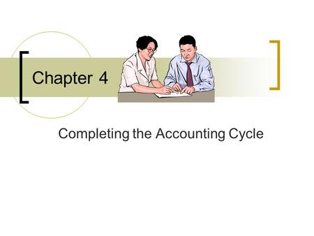 Chapter 4 Completing the Accounting Cycle.  Prepare the Income Statement. Prepare the Financial Statements A work sheet does not substitute for financial.