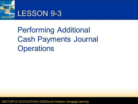 LESSON 9-3 Performing Additional Cash Payments Journal Operations