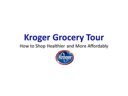 Kroger Grocery Tour How to Shop Healthier and More Affordably.