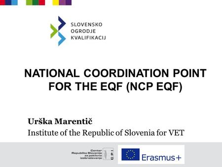 NATIONAL COORDINATION POINT FOR THE EQF (NCP EQF) Urška Marentič Institute of the Republic of Slovenia for VET.