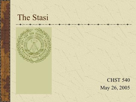 The Stasi CHST 540 May 26, 2005.