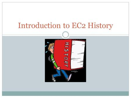 Introduction to EC2 History. Bell Task (5 minutes) Talk to the person beside you about the following: 1. What is your name and where are you from? 2.