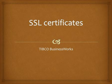 TIBCO BusinessWorks.  Generating the key   You will have to create a certificate as you own the server.  The 'Keytool' is a utility provided in the.