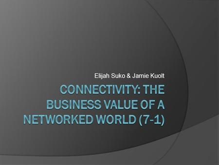 Elijah Suko & Jamie Kuolt. The Connected World  Networks Local Area Network (LAN) Wide Area Network (WAN) Metropolitan Area Network (MAN)