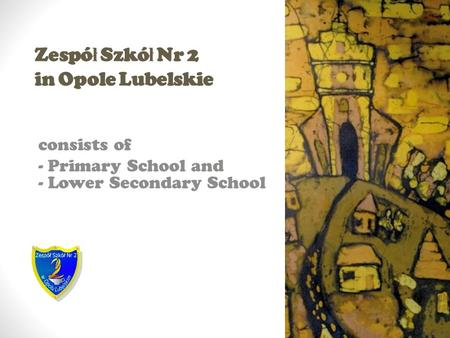 Zespó ł Szkó ł Nr 2 in Opole Lubelskie consists of - Primary School and - Lower Secondary School.