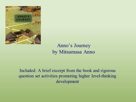 Anno's Journey by Mitsumasa Anno Included: A brief excerpt from the book and rigorous question set activities promoting higher level-thinking development.