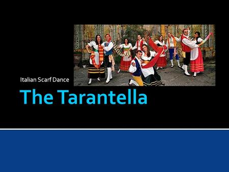 Italian Scarf Dance.  It originated in Taranto, Southern Italy.  It is a quick, energetic and festive dance.