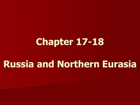 Chapter 17-18 Russia and Northern Eurasia. Natural Environments Russia, Ukraine, and Belarus cover 12% of the world's land area. Russia is the world's.
