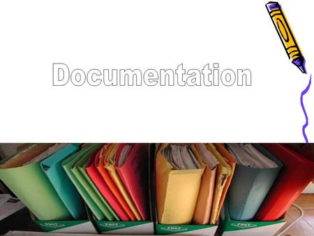 Outline: * Definition * Principles of recording The client record* Documentation methods of* * Purpose of client record * What to document How to document.