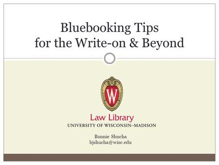 Bluebooking Tips for the Write-on & Beyond Bonnie Shucha