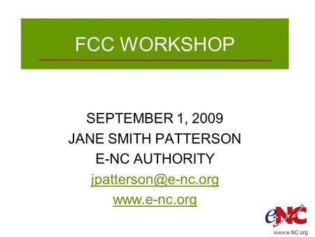 FCC WORKSHOP SEPTEMBER 1, 2009 JANE SMITH PATTERSON E-NC AUTHORITY