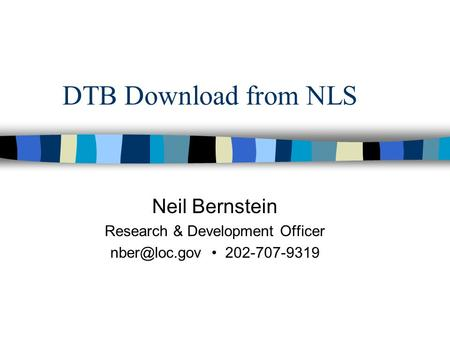 DTB Download from NLS Neil Bernstein Research & Development Officer 202-707-9319.