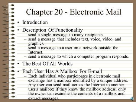 Chapter 20 - Electronic Mail Introduction Description Of Functionality –send a single message to many recipients. –send a message that includes text, voice,